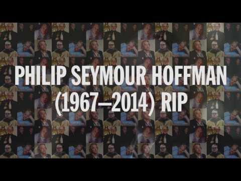 Philip Seymour Hoffman Tribute RIP - 1967 - 2014